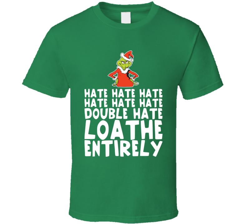 Double Hate Loathe Entirely Funny Grinch Christmas T Shirt