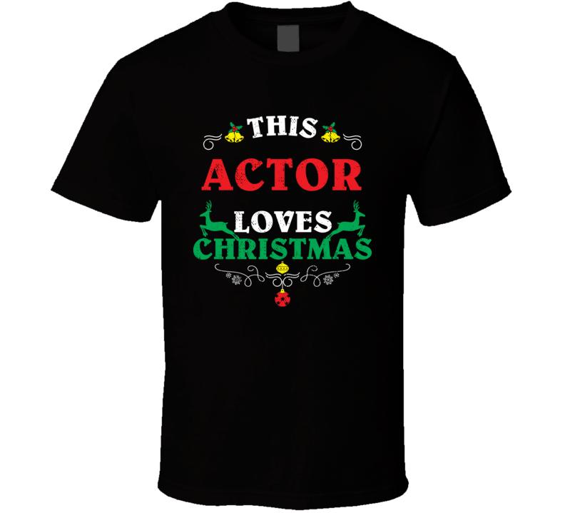 This Actor Loves Christmas Cool Custom Job Gift T Shirt