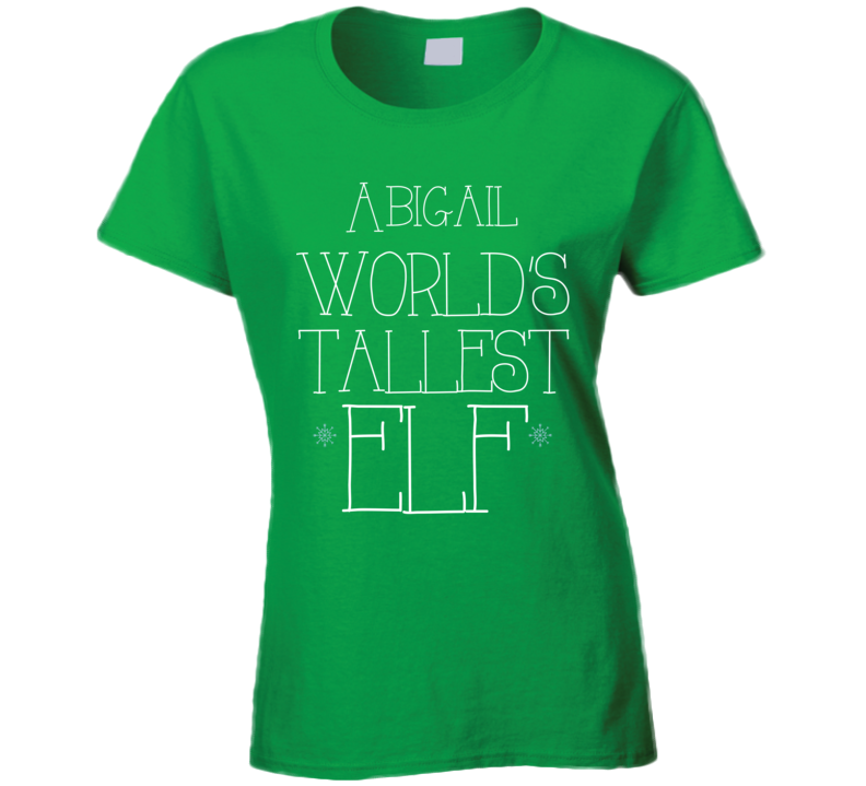 Abigail Worlds Tallest Elf T Shirt