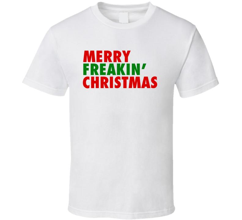 Merry Freakin' Christmas Xmas Funny T Shirt