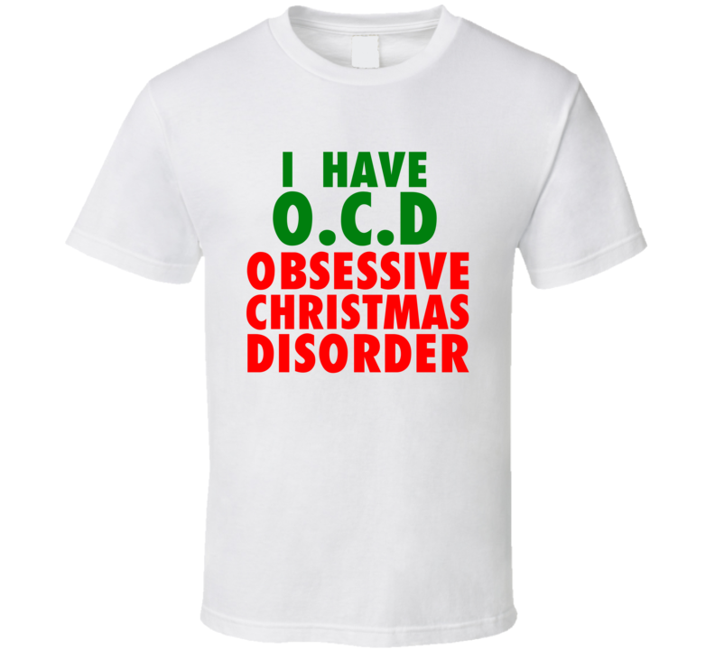 I Have O C D Obsessive Christmas Disorder Funny T Shirt