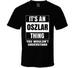 It's An Oszlar Thing You Wouldn't Understand Name Parody T Shirt