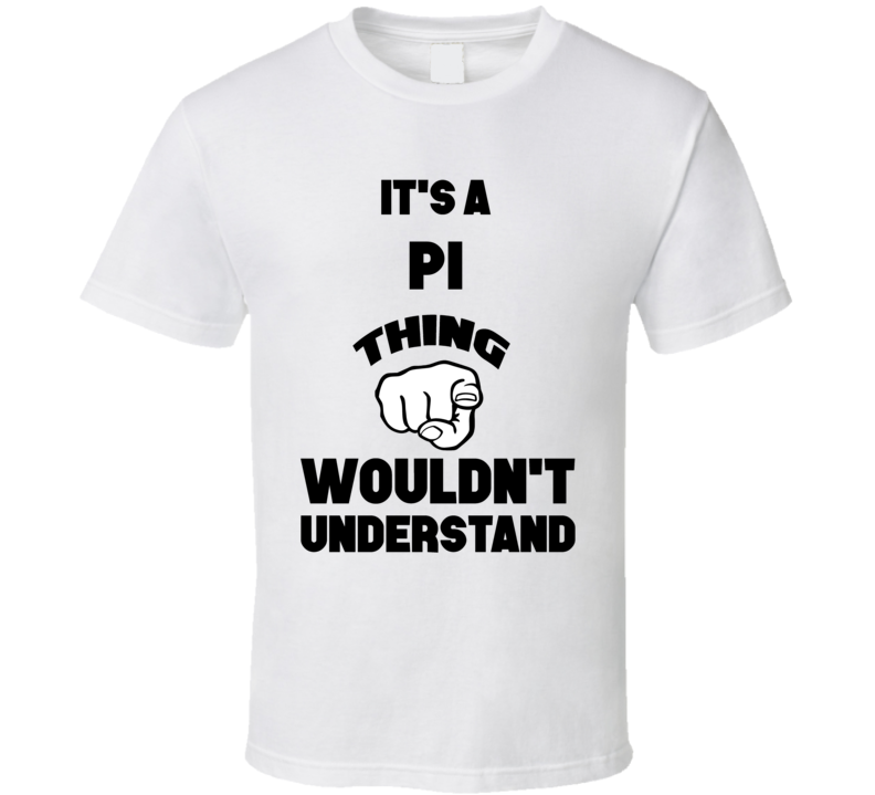 It's A Pi Thing You Wouldn't Understand Finger Name T Shirt