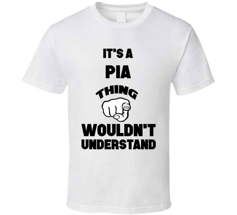 It's A Pia Thing You Wouldn't Understand Finger Name T Shirt