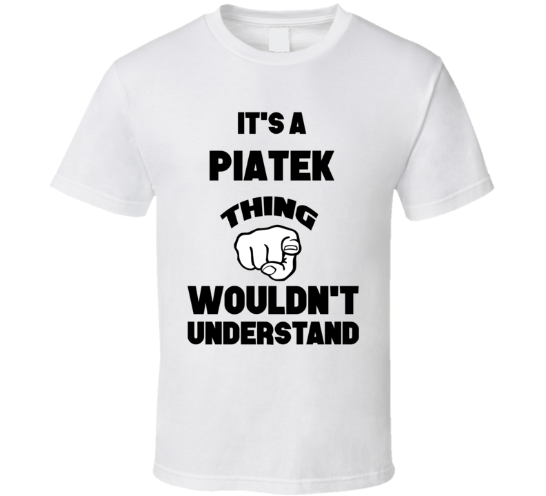 It's A Piatek Thing You Wouldn't Understand Finger Name T Shirt