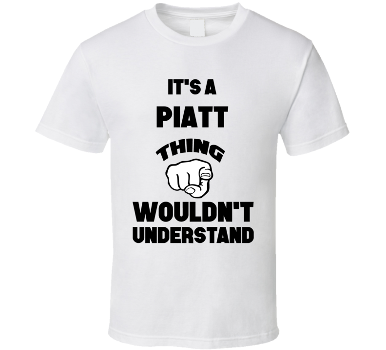 It's A Piatt Thing You Wouldn't Understand Finger Name T Shirt