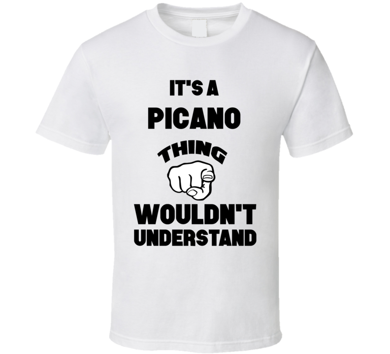 It's A Picano Thing You Wouldn't Understand Finger Name T Shirt