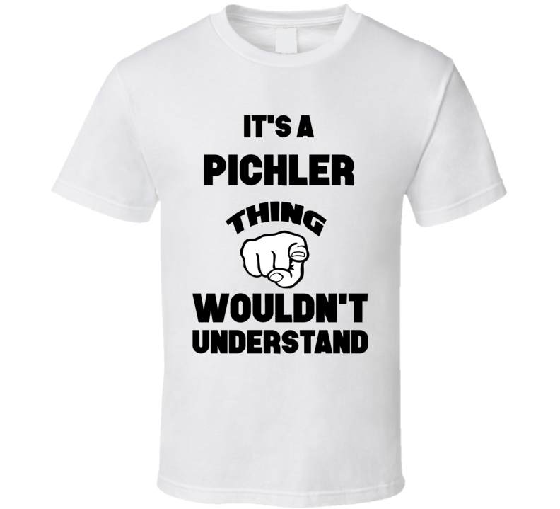 It's A Pichler Thing You Wouldn't Understand Finger Name T Shirt