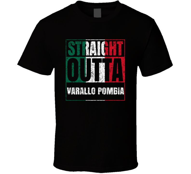 Straight Outta Varallo Pombia Italy Italian City Worn Look Grungy T Shirt