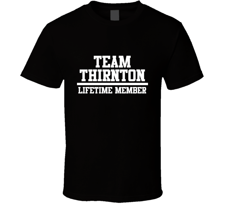 Team Thirnton Lifetime Member Family Name Pride T Shirt