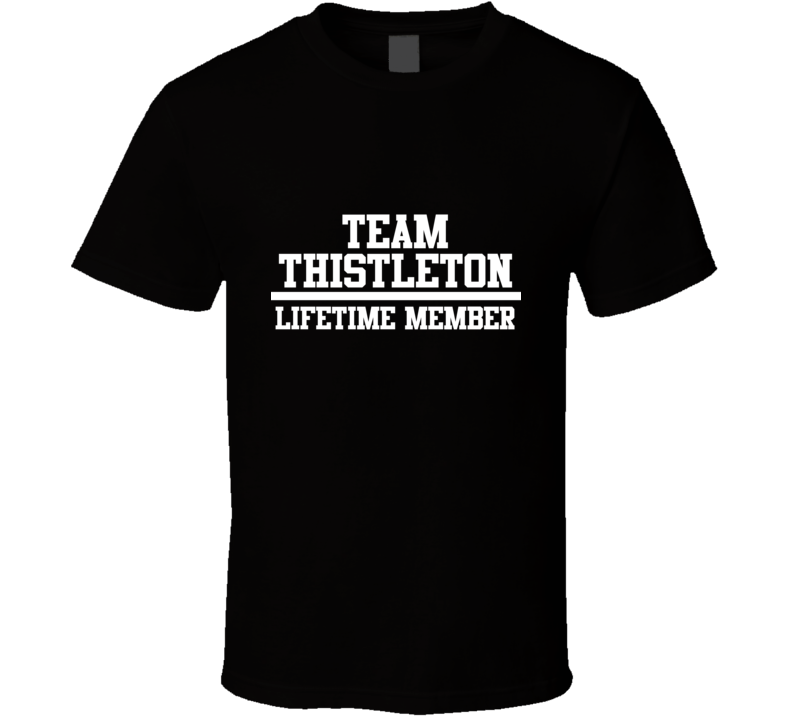 Team Thistleton Lifetime Member Family Name Pride T Shirt