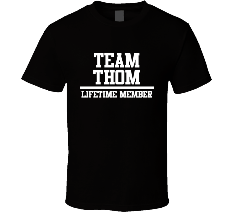 Team Thom Lifetime Member Family Name Pride T Shirt