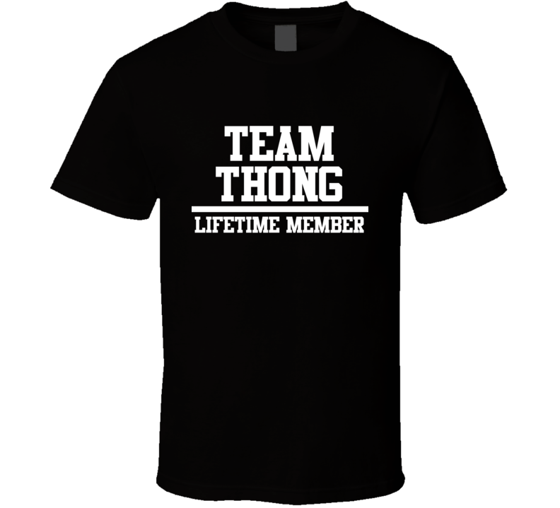 Team Thong Lifetime Member Family Name Pride T Shirt