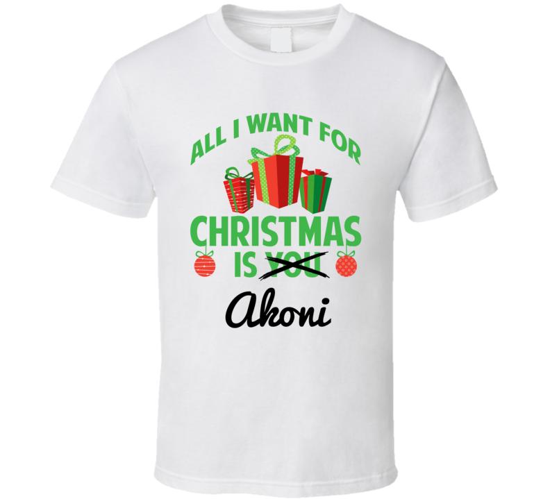 All I Want For Christmas Is Akoni Love First Name Christmas Gift T Shirt
