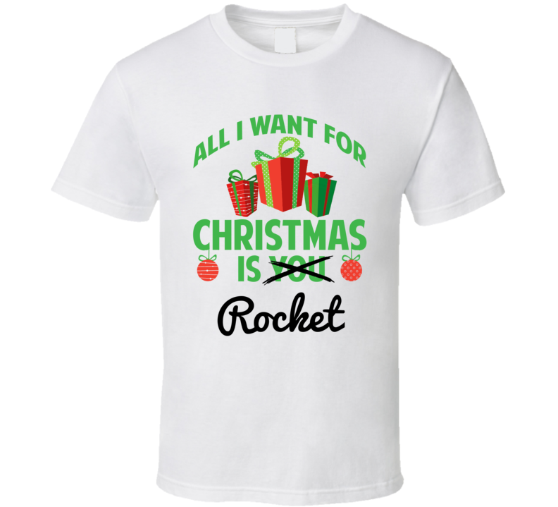 All I Want For Christmas Is Rocket Love First Name Christmas Gift T Shirt