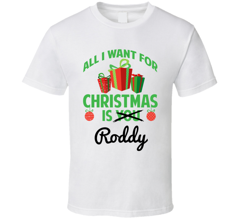All I Want For Christmas Is Roddy Love First Name Christmas Gift T Shirt