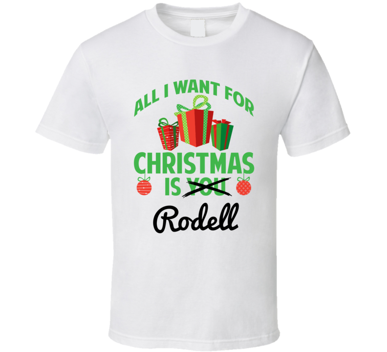 All I Want For Christmas Is Rodell Love First Name Christmas Gift T Shirt