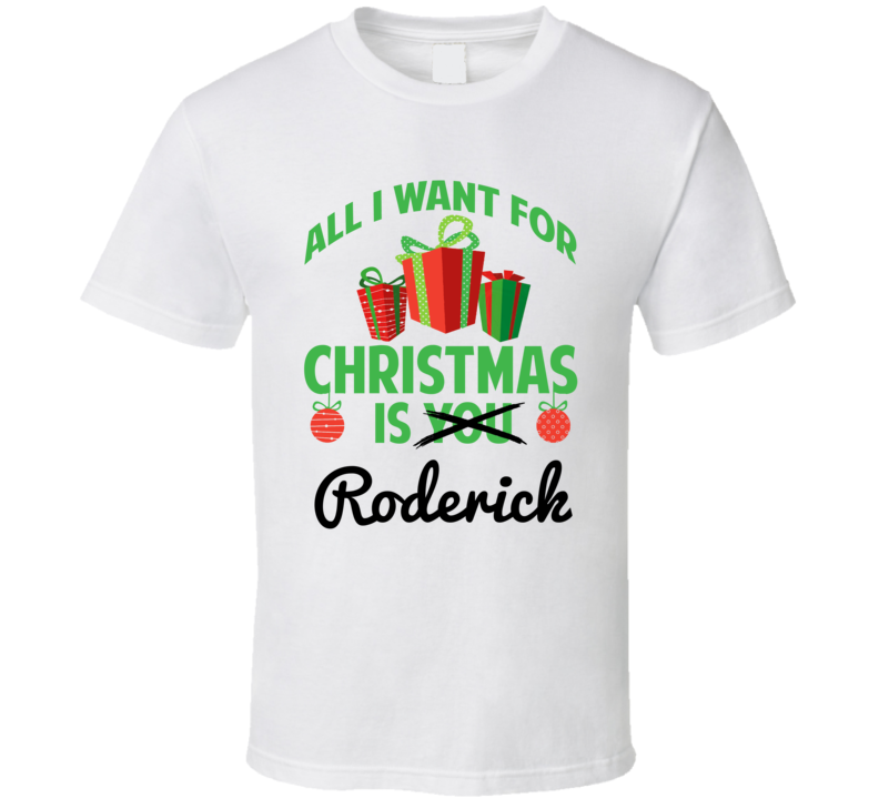 All I Want For Christmas Is Roderick Love First Name Christmas Gift T Shirt