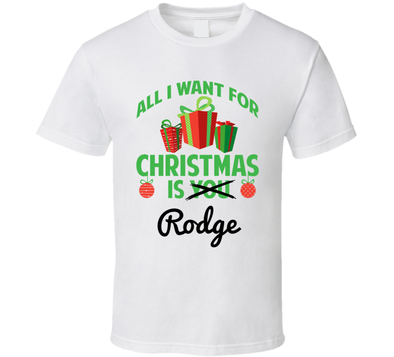 All I Want For Christmas Is Rodge Love First Name Christmas Gift T Shirt