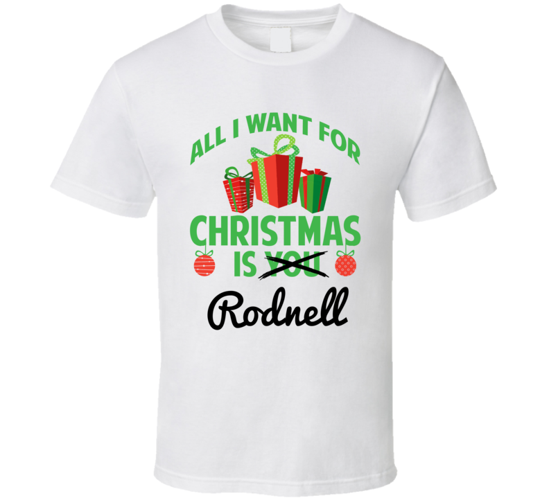 All I Want For Christmas Is Rodnell Love First Name Christmas Gift T Shirt