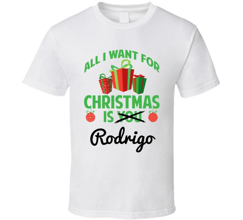 All I Want For Christmas Is Rodrigo Love First Name Christmas Gift T Shirt