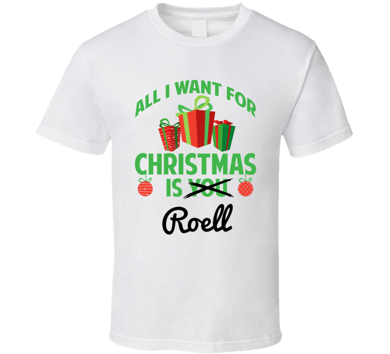 All I Want For Christmas Is Roell Love First Name Christmas Gift T Shirt