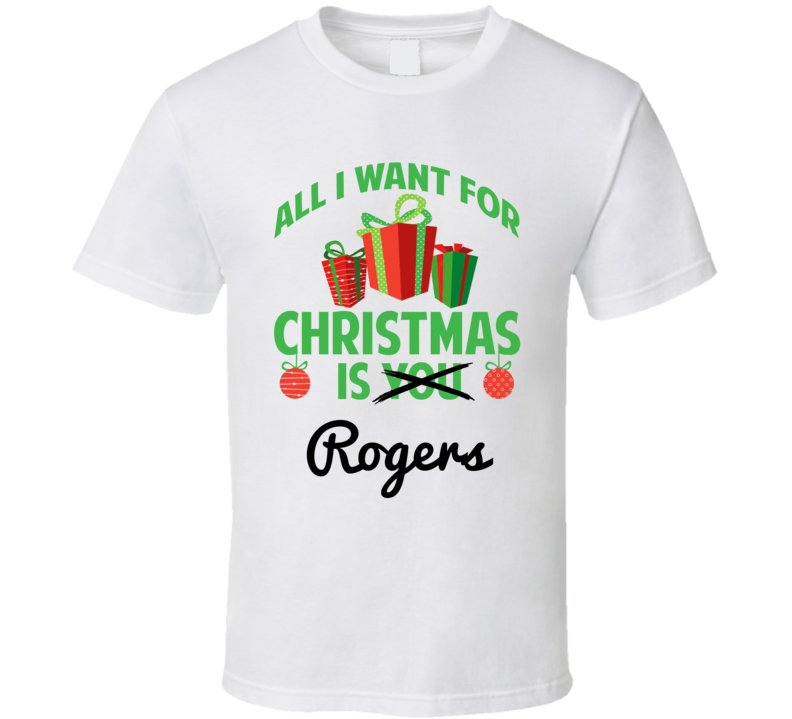 All I Want For Christmas Is Rogers Love First Name Christmas Gift T Shirt