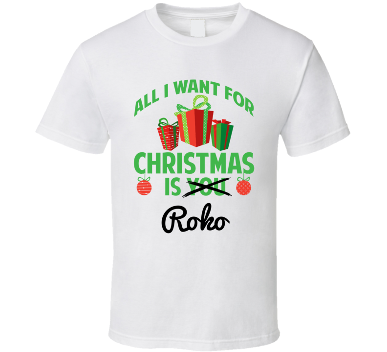 All I Want For Christmas Is Roko Love First Name Christmas Gift T Shirt