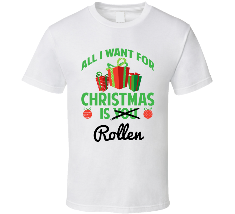 All I Want For Christmas Is Rollen Love First Name Christmas Gift T Shirt