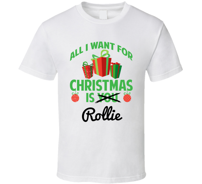 All I Want For Christmas Is Rollie Love First Name Christmas Gift T Shirt