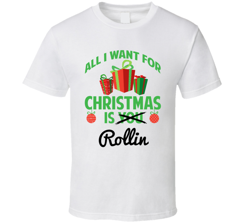 All I Want For Christmas Is Rollin Love First Name Christmas Gift T Shirt