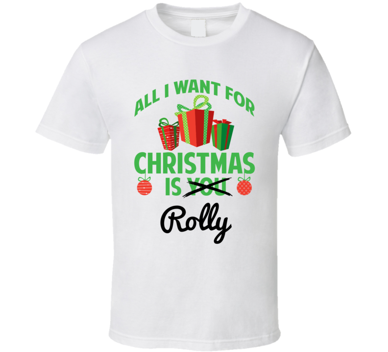 All I Want For Christmas Is Rolly Love First Name Christmas Gift T Shirt