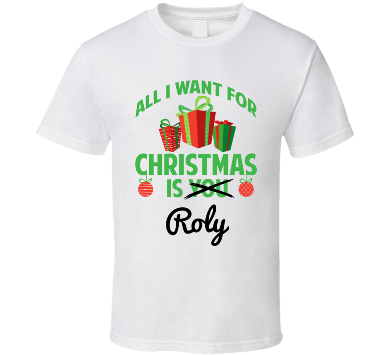 All I Want For Christmas Is Roly Love First Name Christmas Gift T Shirt