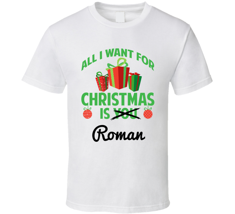 All I Want For Christmas Is Roman Love First Name Christmas Gift T Shirt