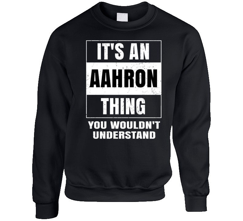 It's An Aahron Thing Wouldn't Understand Name Distressed Crewneck Sweatshirt