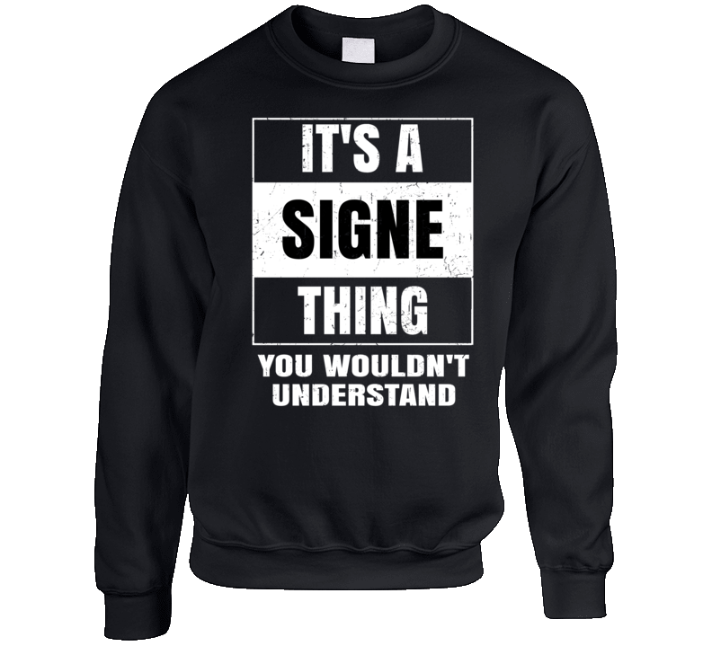 It's A Signe Thing Wouldn't Understand Name Distressed Crewneck Sweatshirt