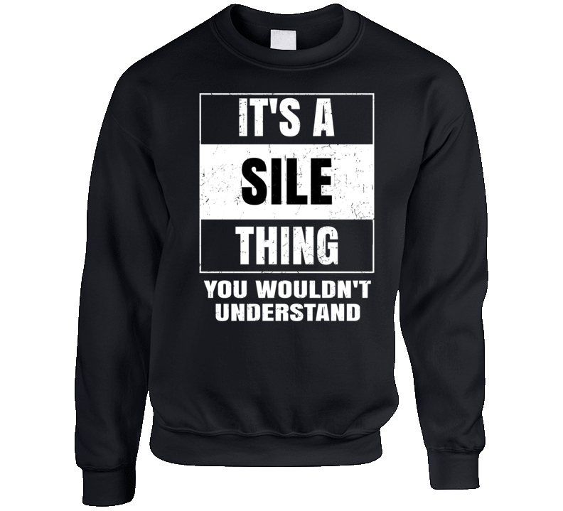 It's A Sile Thing Wouldn't Understand Name Distressed Crewneck Sweatshirt