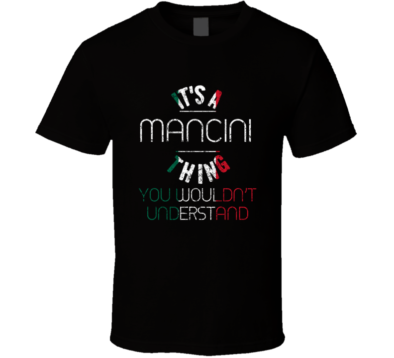 It's A Mancini Thing Wouldn't Understand Italian Name Distressed T Shirt