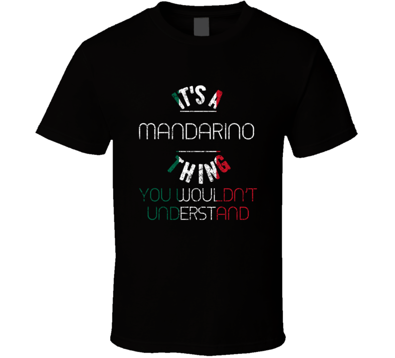 It's A Mandarino Thing Wouldn't Understand Italian Name Distressed T Shirt