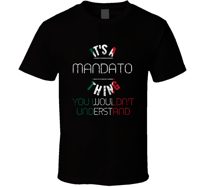 It's A Mandato Thing Wouldn't Understand Italian Name Distressed T Shirt