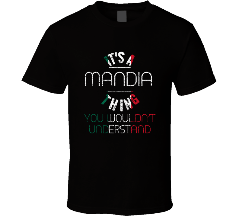 It's A Mandia Thing Wouldn't Understand Italian Name Distressed T Shirt