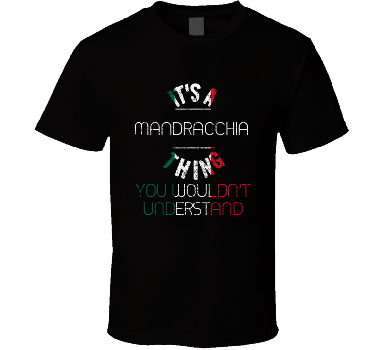 It's A Mandracchia Thing Wouldn't Understand Italian Name Distressed T Shirt