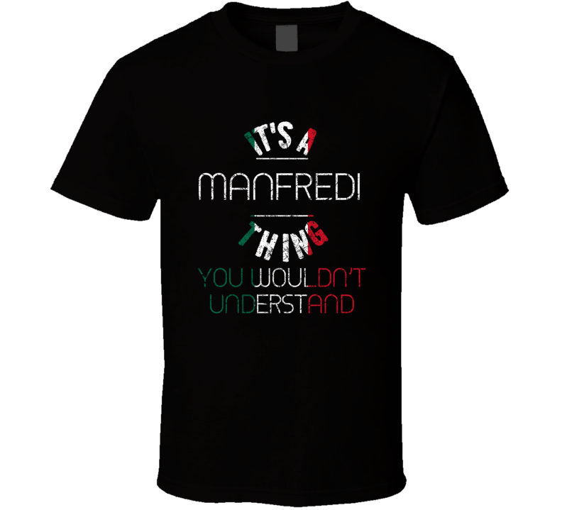 It's A Manfredi Thing Wouldn't Understand Italian Name Distressed T Shirt
