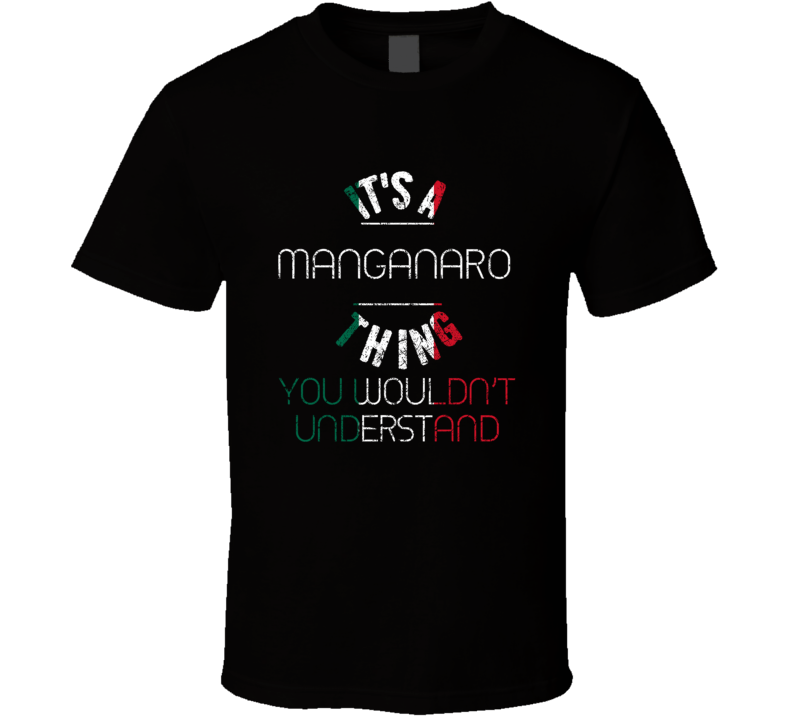 It's A Manganaro Thing Wouldn't Understand Italian Name Distressed T Shirt
