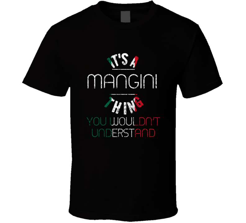 It's A Mangini Thing Wouldn't Understand Italian Name Distressed T Shirt