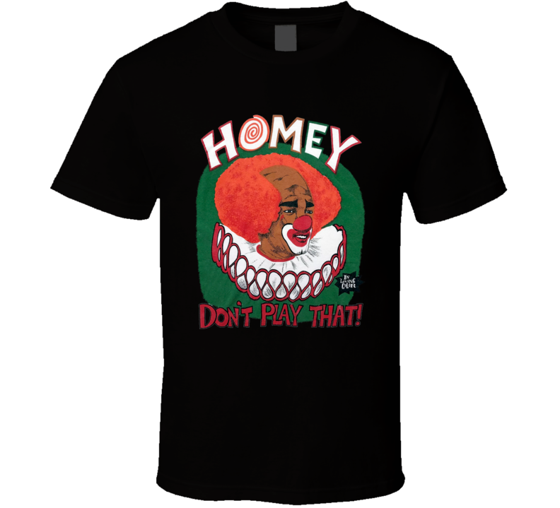 Homey The Clown In Living Color Funny Tv Show T Shirt