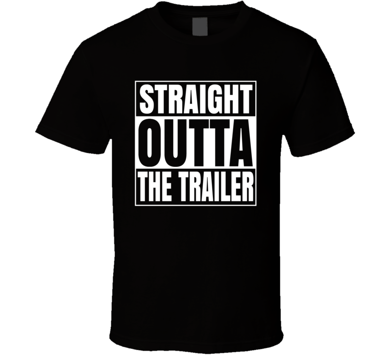 Straight Outta The Trailer Park Funny T Shirt