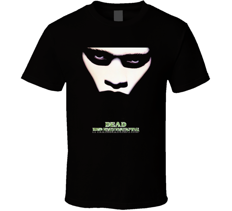 Dead Presidents Movie Poster Fan Gangter T Shirt