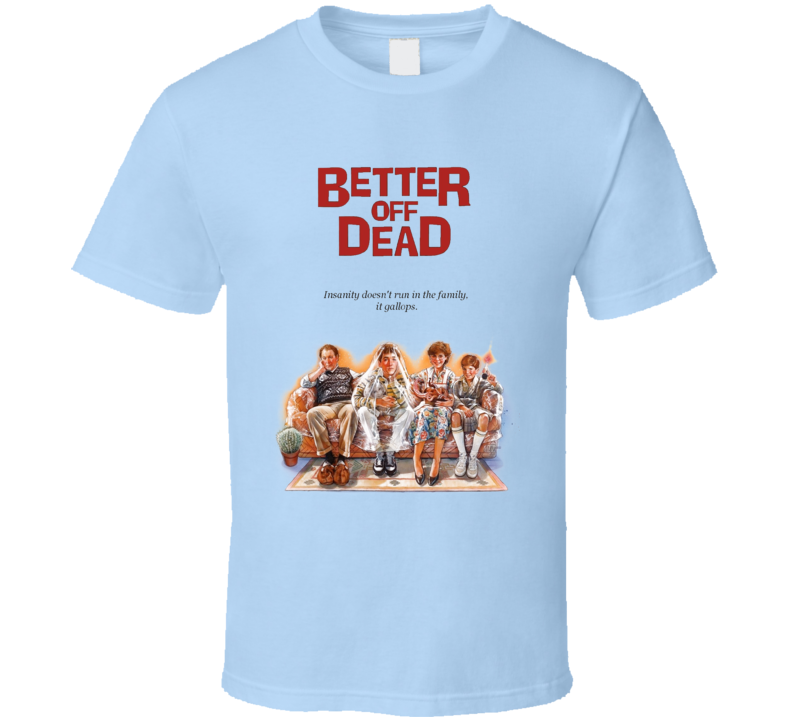 Better Off Dead 80's Black Comedy Retro Movie T Shirt