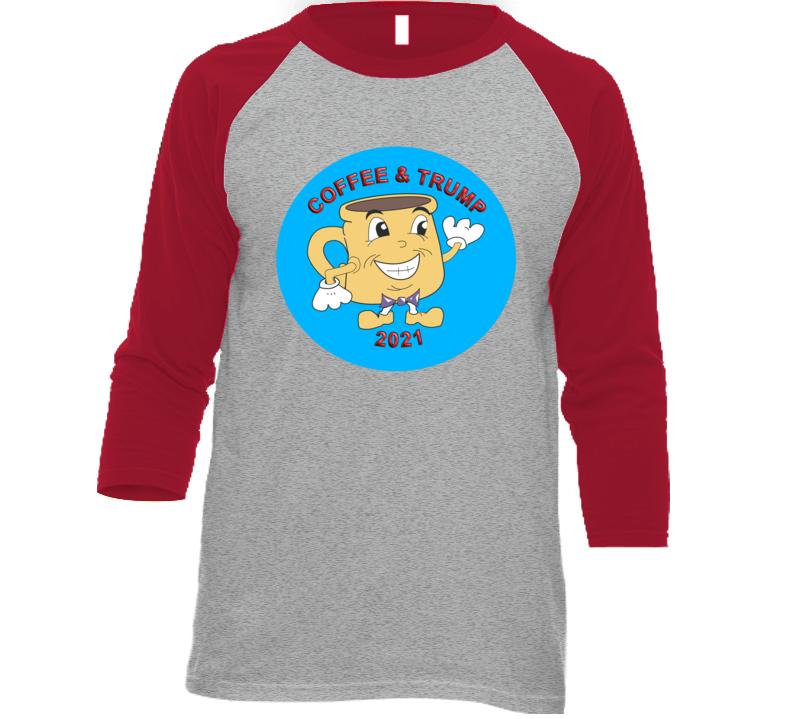 Coffee And Trump 2021 Baseball Ragian T Shirt